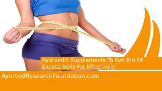 Ayurvedic Supplements To Get Rid Of Excess Belly Fat Effectively.pptx