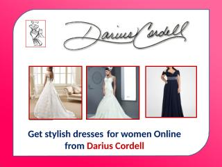 Five reasons why you should choose a dress from Darius Cordell.pptx