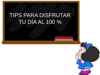 TipsParaDisfrutarTuDiaAl100PorcientoEmma.pps